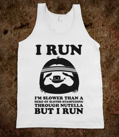 I Run Slower Than A Herd Of Sloths - Fitness, Fun, and Sports - Skreened T-shirts, Organic Shirts, Hoodies, Kids Tees, Baby One-Pieces and Tote Bags Custom T-Shirts, Organic Shirts, Hoodies, Novelty Gifts, Kids Apparel, Baby One-Pieces | Skreened - Ethical Custom Apparel