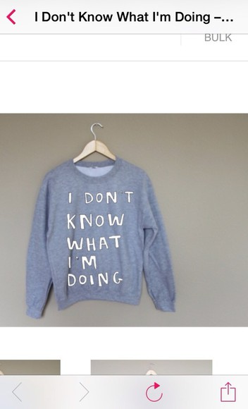 sweater grey i don't know what i'm doing graphic sweater funny sweaters fashion cute pretty cool