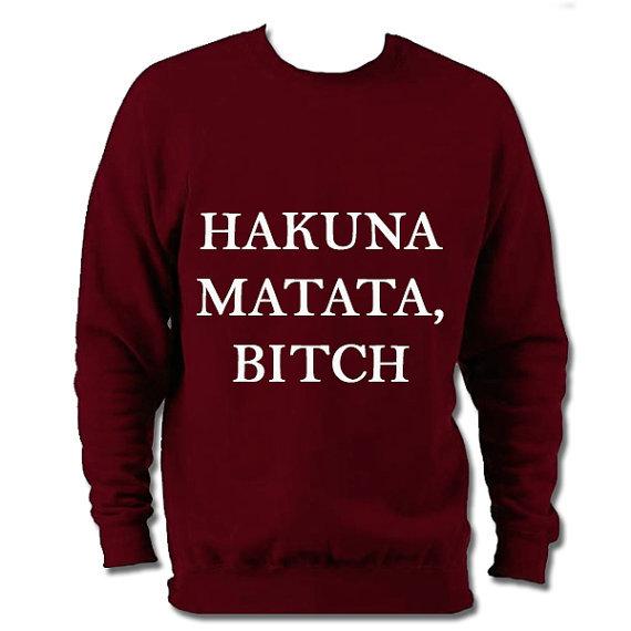 Hakuna Matata Bitch Lion King Ironic Disney Fashion Sweatshirt Jumper Sweat on Wanelo
