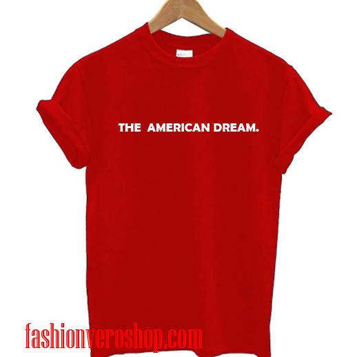 the american dream T shirt