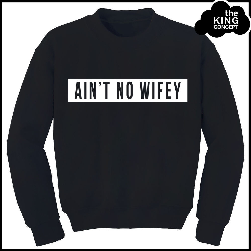 Ain't No Wifey Sweatshirt Hipster Womens Mens Jumper Sweater Top Dope Swag Paris | eBay