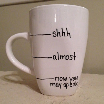 now you may speak, shh almost now you may speak, Now you may speak mug, Handwritten Coffee Mug, fill line mug, shhh mug, funny coffee mug on Wanelo