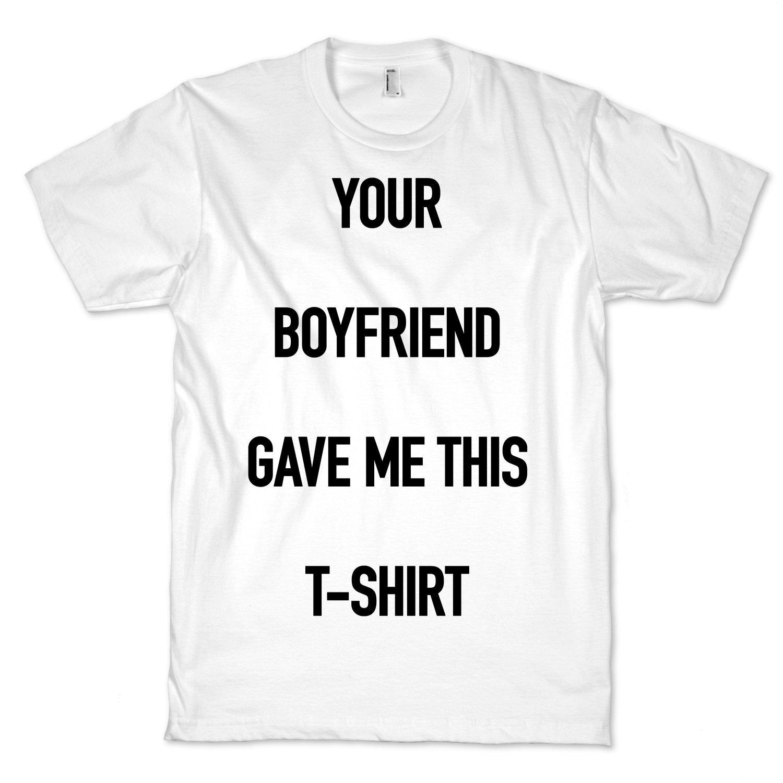 Amazon.com: Your Boyfriend Gave Me This T-Shirt Crewneck T-Shirt: Clothing