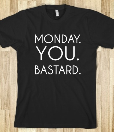 MONDAY YOU BASTARD - glamfoxx.com - Skreened T-shirts, Organic Shirts, Hoodies, Kids Tees, Baby One-Pieces and Tote Bags Custom T-Shirts, Organic Shirts, Hoodies, Novelty Gifts, Kids Apparel, Baby One-Pieces | Skreened - Ethical Custom Apparel