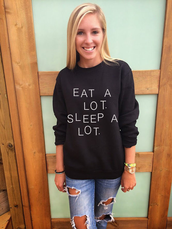 Eat a lot sleep a lot sweatshirt tumblr freshtops humor tee funny black jumper swag xs