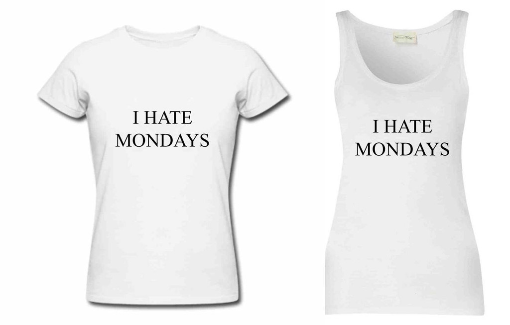 I Hate Mondays Vest Top Or T Shirt