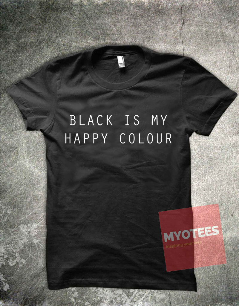 T shirt black is my happy color - Black Is My Happy Color Unisex T Shirt My O Tees