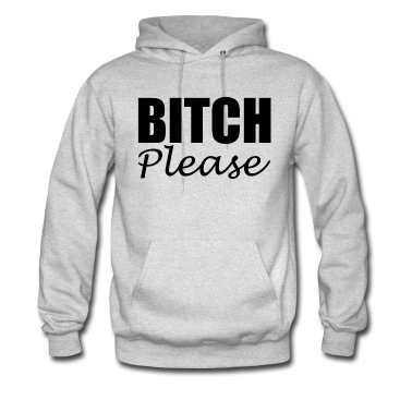 bitch-please-shirt.png Hoodie | Spreadshirt | ID: 8631187