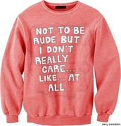 sweater,butt,letthebirdssing,green,funny sweater,oversized sweater,coral,quote on it,crewneck,sweatshirt,pinkish,i don't care!,cute sweaters,cute things,t-shirt,top,blouse,lovers + friends,salmon,don't care,textured sweater,brand,store,red,white