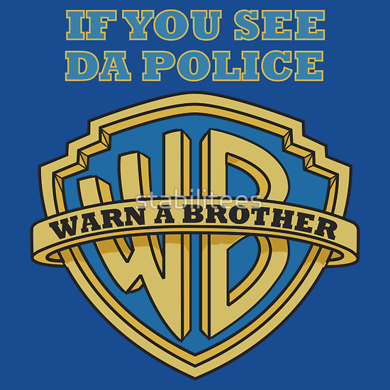 """if you see da police, warn a brother"" t"