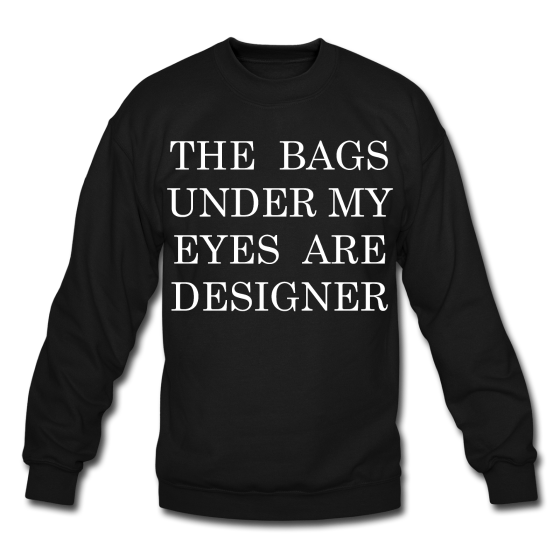 Bags Under My Eyes Sweater