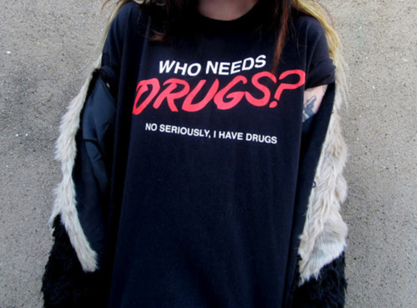 shirt t-shirt quote on it black red drugs t-shirt sweater fucking cool needs funny sweater blavk black sweater clothes drugs cigar hoodie sweats who needs drugs top perfect white funny tumblr fashion drugs funny sweater