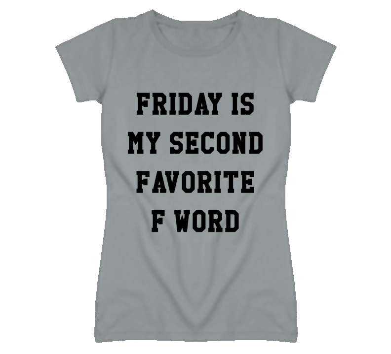 Friday Second Favorite F Word Funny Graphic T Shirt