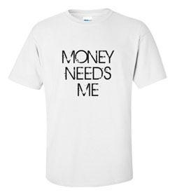 Money needs me t