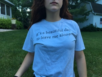 shirt beautiful day t-shirt funny saying clothes outfit summer fashion trendy top tumblr girl teenagers sexy leave me alone tumblr girl beautiful