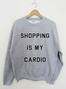 SHOPPING IS MY CARDIO SWEATSHIRT SWEATER FASHION CARA TUMBLER SWAG SMALL- 2XL | eBay