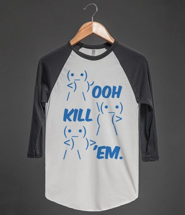 OOH KILL 'EM. - BeoriginalTees - Skreened T-shirts, Organic Shirts, Hoodies, Kids Tees, Baby One-Pieces and Tote Bags Custom T-Shirts, Organic Shirts, Hoodies, Novelty Gifts, Kids Apparel, Baby One-Pieces | Skreened - Ethical Custom Apparel