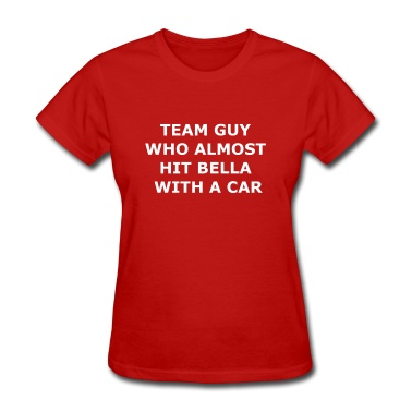 Team Guy Who Almost Hit Bella with a Car T-Shirt | Spreadshirt | ID: 11472221