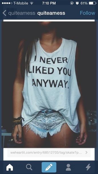 shirt t-shirt i never liked you anyways shorts