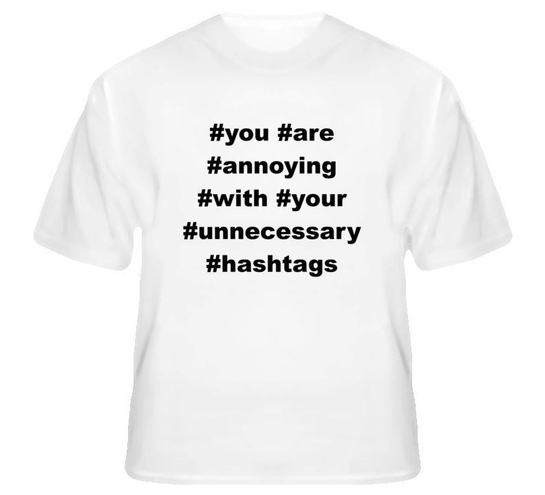 You Are Annoying With Your Unnecessary Hashtags Funny T Shirt