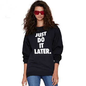 just do it later just do it black sweatshirt sweatshirt jumper