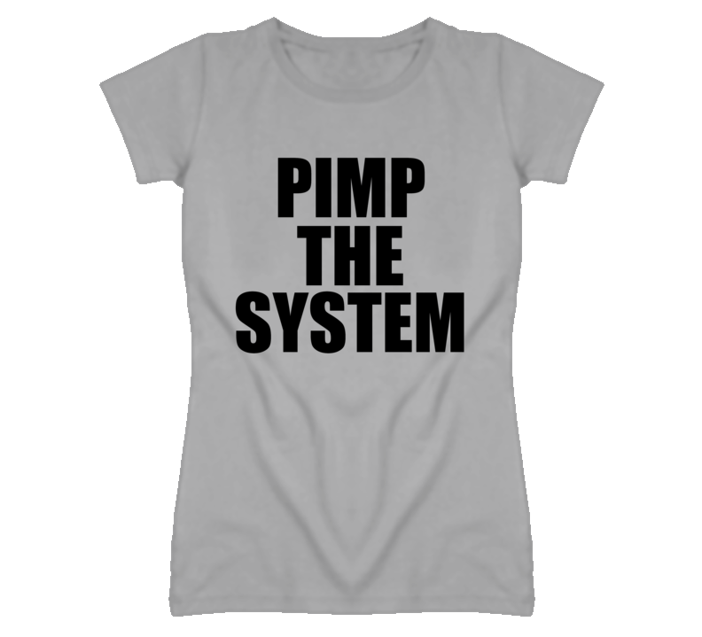 Pimp the System Funny Popular Celebrity T Shirt