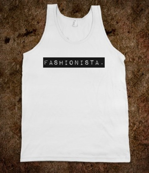 shirt tank top cool quote on it text labeled fashionista