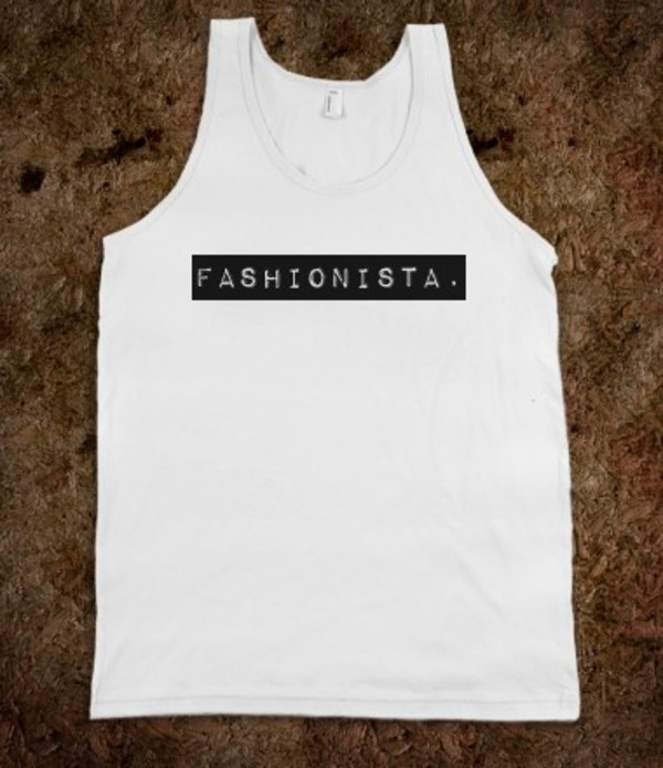 shirt labeled fashionista tank top top cool quote on it quote on it