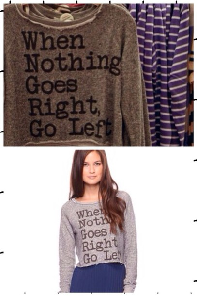 sweater when nothing goes right go left grey sweater