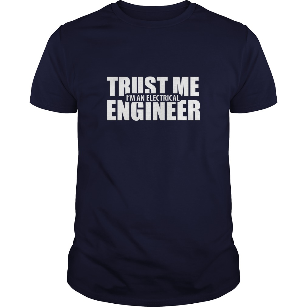 Trust Me, I Am An Electrical Engineer T-Shirt, Hoodie