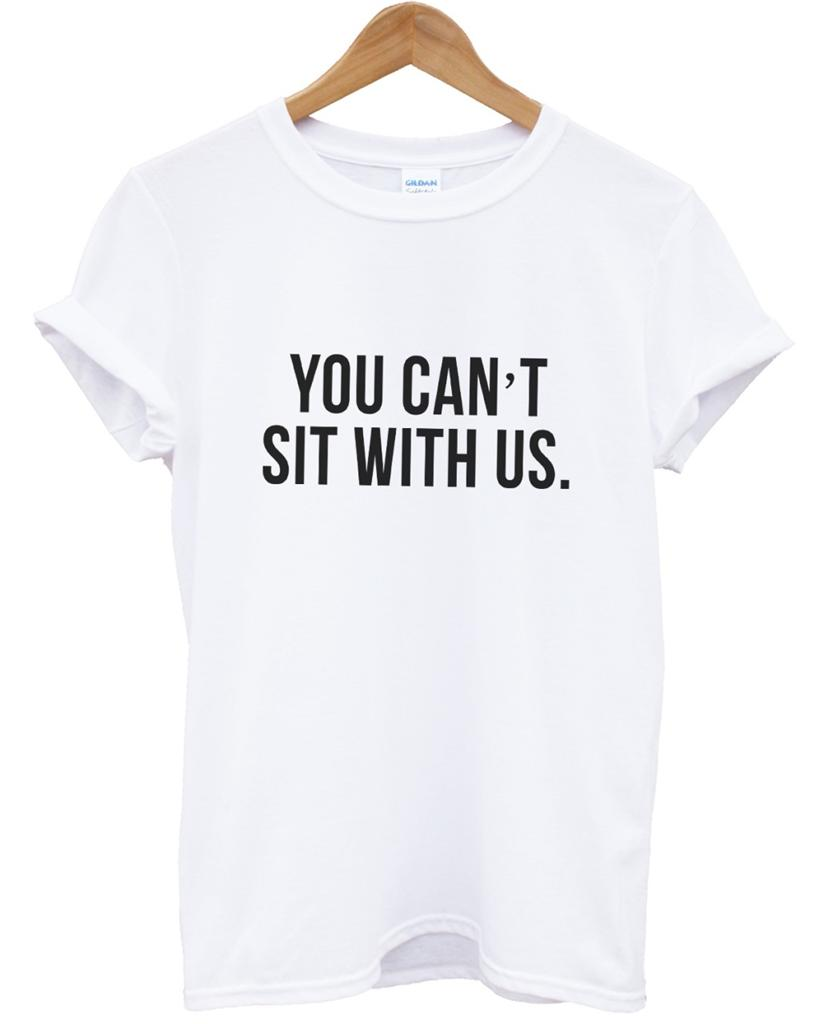 T shirt white ebay - You Can T Sit With Us White Mean Girls Tumblr Dope Swag T Shirt Men Girl Women Ebay
