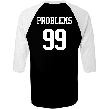 99 Problems: Custom Unisex Champion 3/4 Sleeve Raglan Baseball T-Shirt - Customized Girl