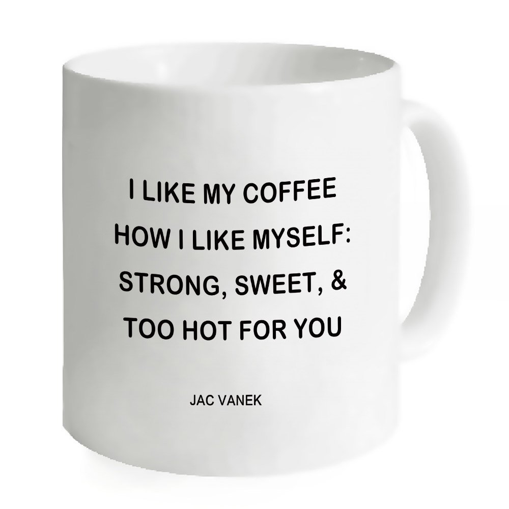 Amazon.com: AnnaStoree Funny Coffee Mug Sayings I LIKE MY COFFEE HOW I LIKE MYSELF: STRONG, SWEET, & TOO HOT FOR YOU Ceramic Mug, 11-Ounce, White: Kitchen & Dining