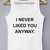 I Never Liked You Anyway Tank Top £10.99   Free UK Delivery - #TeeIsland