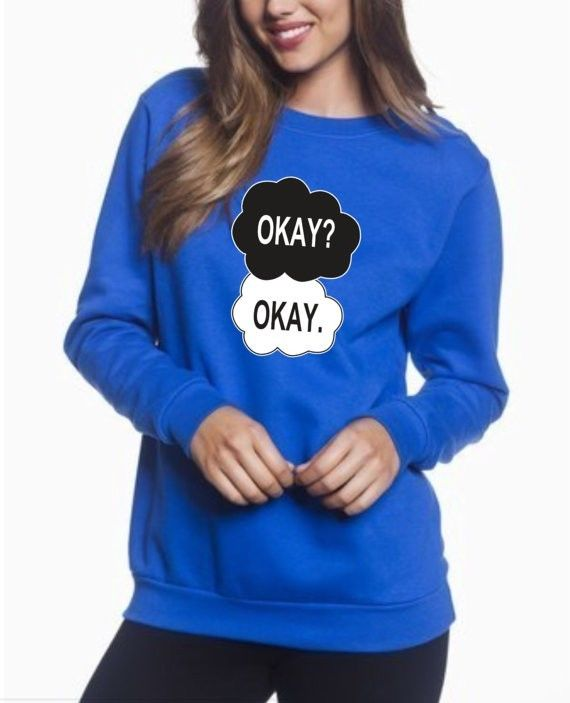 Okay? Okay * CREWNECK The Fault in Our Stars sweatshirt Ok Ok Sweater Okay Ok