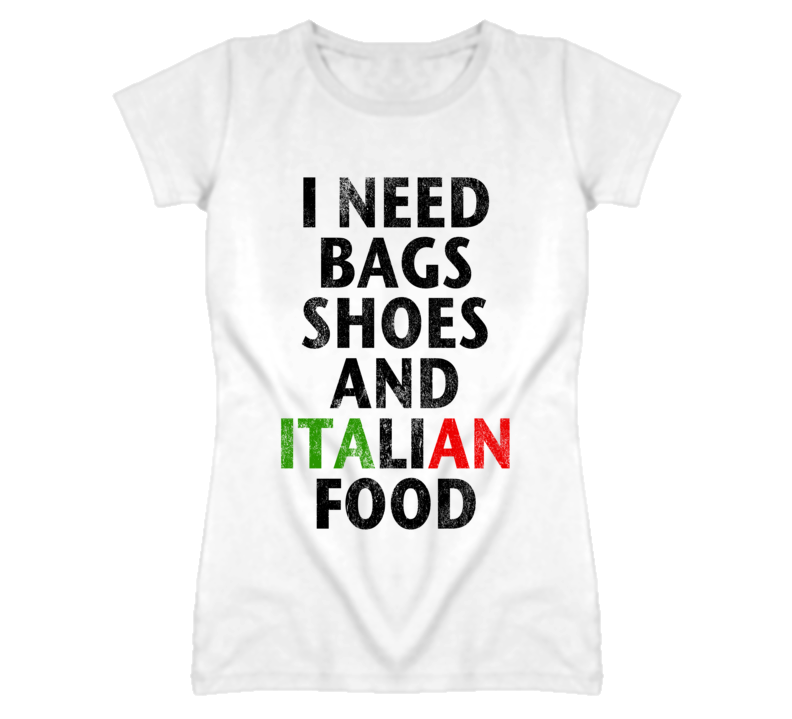 I Need Bags Shoes And Italian Food Vintage Look Funny Graphic T Shirt