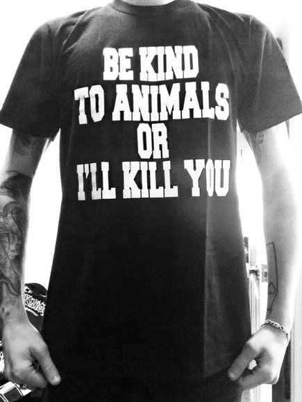 t-shirt letters funny cool animals animal kind text tattoo sentence kill be