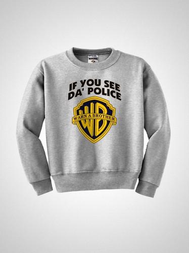 If you see da' police warn a brother wb funny crewneck sweatshirt new s xl