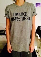 t-shirt,grey t-shirt,funny,shirt,tired,grunge,relatable,cute,oversized t-shirt,like,104% tired,grey,rolled sleeves,ooh,dark gray shirt,t shirt.,graphic tee,gray shirt