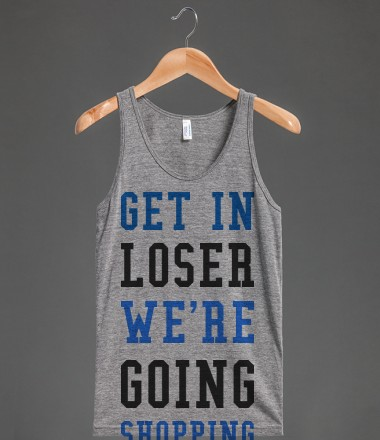 Get in loser we're going shopping tank top tee t shirt | Tank Top | Skreened
