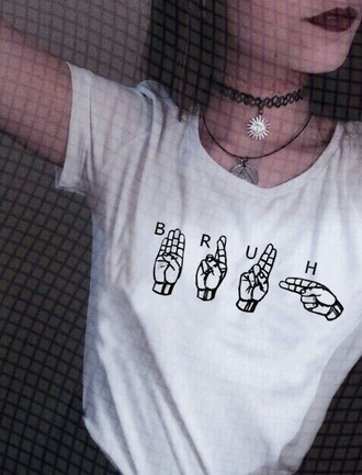 shirt grunge tumblr graphic tee cute love t-shirt bruh white casual top text print white shirt aesthetic white top crop tops choker necklace sign language girl sun necklace