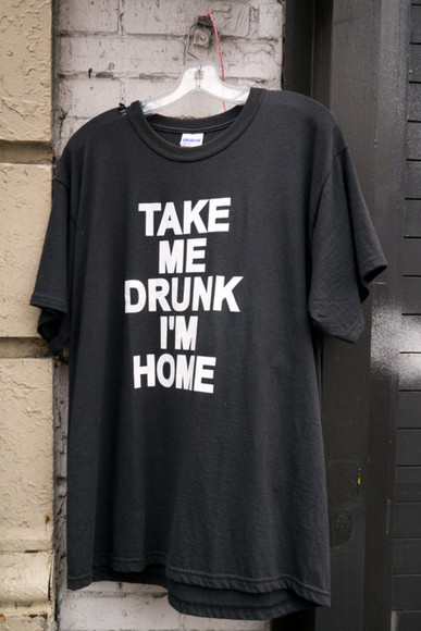 t-shirt blouse tshirt black take me drunk i'm home black shirt dress shirt take me drunk im home drunk, home, tshirt, print, quote cool funny tshirt