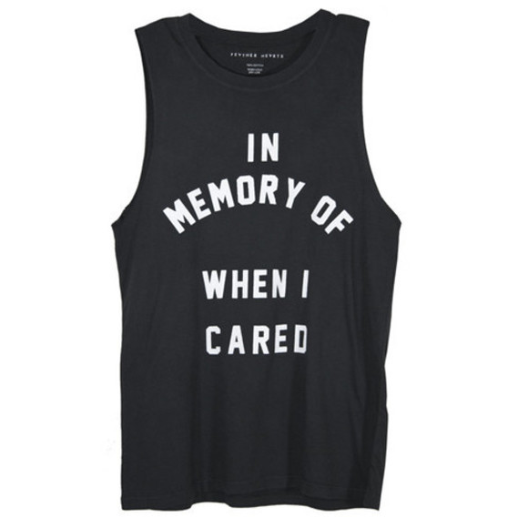 shirt tank top black t-shirt funny shirt quote on it life memory tank in memory t-shirt graphic tee white in memory of when i cared printed tank top text printed quote on it white letters feather hearts caring sarcasm cool cute tough grunge