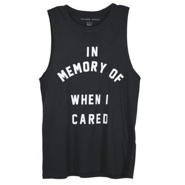 d434e3b6e black top tank top quote on it graphic tee shirt in memory of when i cared