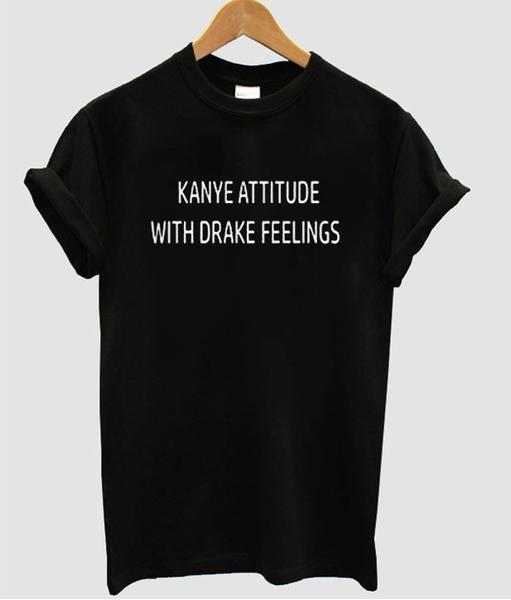kanye attitude with drake feelings shirt