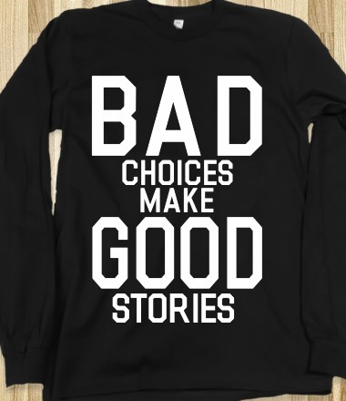Bad CHoices Make Good Stories (Long Sleeve) - xpress - Skreened T-shirts, Organic Shirts, Hoodies, Kids Tees, Baby One-Pieces and Tote Bags Custom T-Shirts, Organic Shirts, Hoodies, Novelty Gifts, Kids Apparel, Baby One-Pieces | Skreened - Ethical Custom Apparel