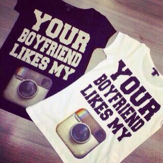 t-shirt tee your boyfriend likes my instagram