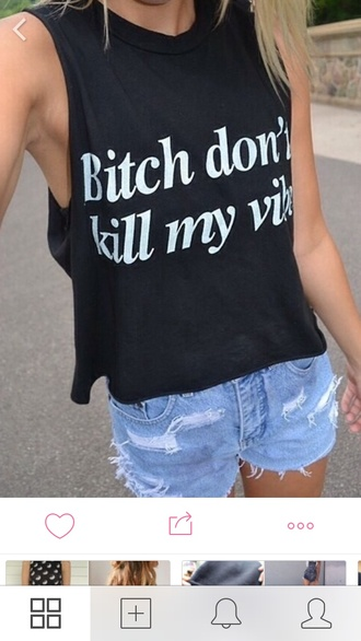 top black shirt bitch dont kill my vibes bitch black and white fab dontcare smh muscle tee t-shirt black top good vibes