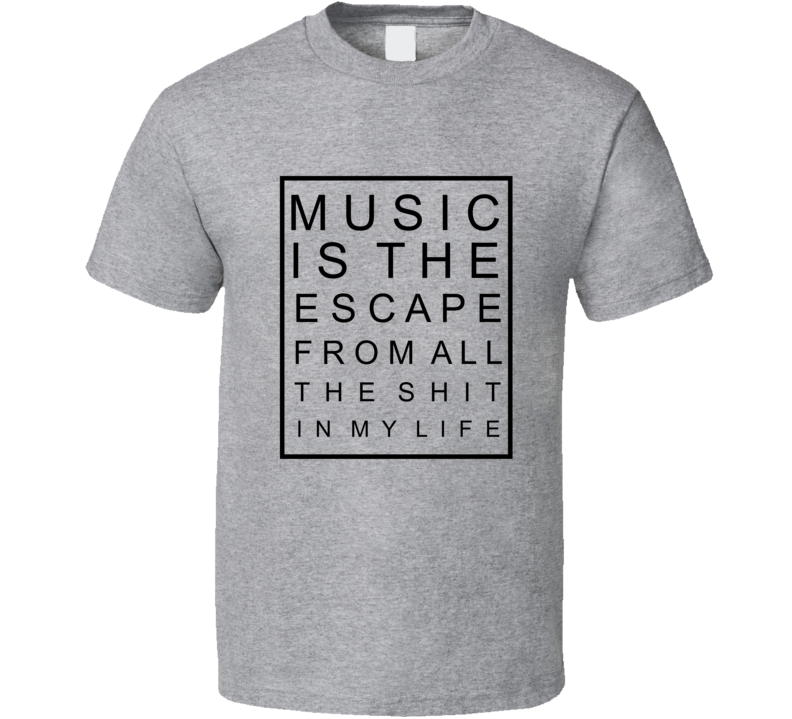 Music is the escape popular celebrity t shirt