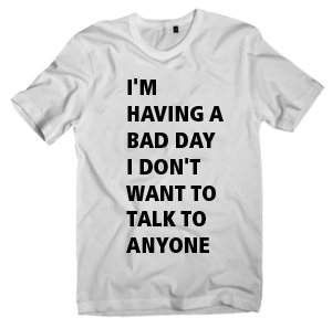 Elvisu Santro California T-shirt — I'M HAVING A  BAD DAY I DON'T  WANT TO TALK TO  ANYONE